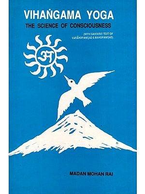 Vihangama Yoga - The Science of Consciousness (With Sanskrit Text of Varahopanisad & Mahopanisad)