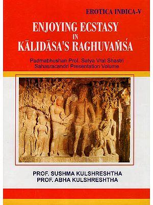 Enjoying Ecstasy in Kalidasa's Raghuvamsa