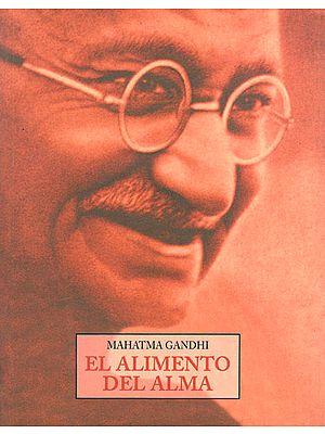 Mahatma Gandhi- El Alimento Del Alma (Spanish)