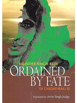 Ordained By Fate (English Translation Of Award Winning Urdu Novel Ek Chadar Maili Si)