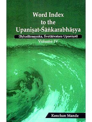 Word Index to The Upanisat-Sankarabhasya: Volume- IV (Brhadaranyaka, Svetasvatara Upanisat)