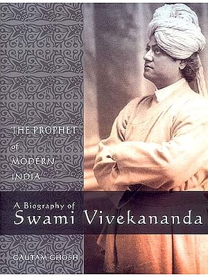 A Biography of Swami Vivekananda (The Prophet of Modern India)