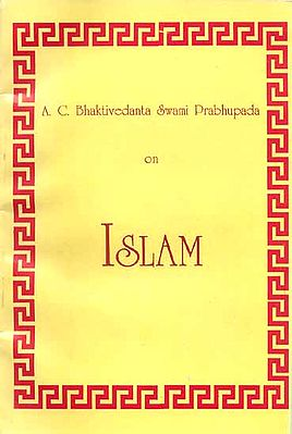 A. C. Bhaktivedanta Swami Prabhupada on ISLAM