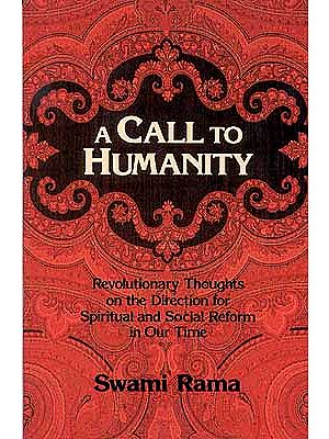A Call to Humanity - Revolutionary Thoughts on the Direction for Spiritual and Social Reform in Our Time