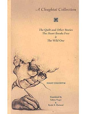 A CHUGHTAI COLLECTION: The Quilt and other Stories, The Heart Breaks Free
