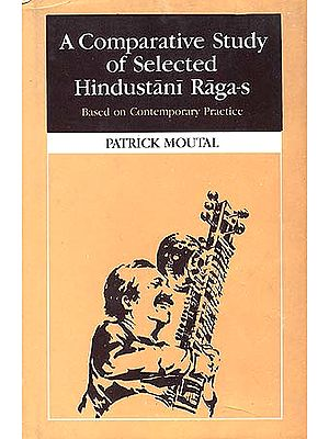 A Comparative Study of Selected Hindustani Raga-s: Based on Contemporary Practice.