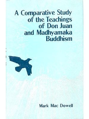 A Comparative Study of the Teachings of Don Juan and Madhyamaka Buddhism (Knowledge and Transformation)