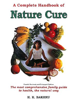 A Complete Handbook of Nature Cure: The most comprehensive family guide to health, the natural way
