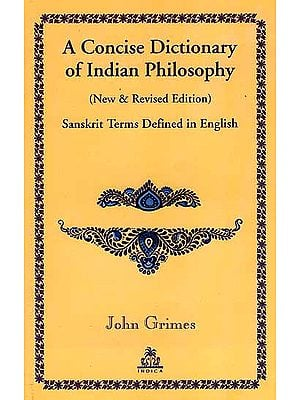 A Concise Dictionary of Indian Philosophy (New and Revised Edition) Sanskrit Terms Defined in English