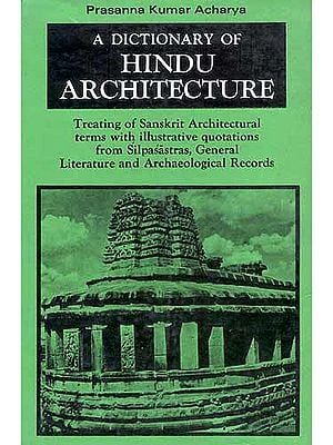 A Dictionary Of Hindu Architecture: Treating of Sanskrit Architectural terms 