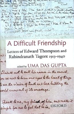A Difficult Friendship (Letters of Edward Thompson and Rabindranath Tagore 1913-1940)