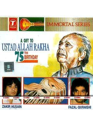 A Gift to Ustad Allah Rakha 75th Birthday (Immortal Series)(Audio CD)