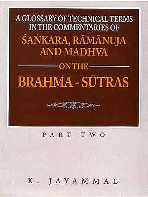 A Glossary of Technical Terms in the Commentaries of Sankara (Shankaracharya), Ramanuja and Madhva on the Brahma - Sutras - Part Two