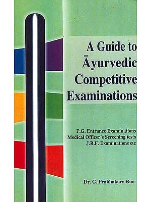 A Guide to Ayurvedic Competitive Examinations (P.G. Entrance Examinations, Medical Officer's, Screening tests, 