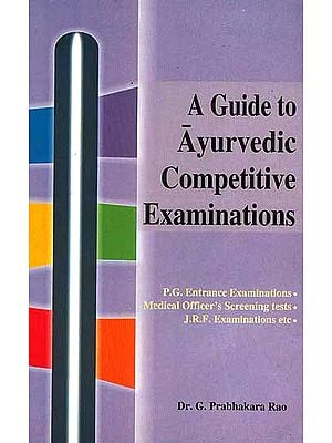 A Guide to Ayurvedic Competitive Examinations (P.G. Entrance Examinations. Medical Officer's Screening tests, J.R.F. Examinations etc) (Volume 2)