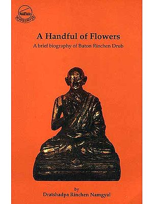 A Handful of Flowers (A brief Biography of Buton Rinchen Drub)