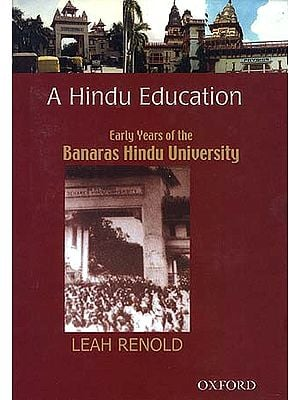 A Hindu Education: Early Years of the Banaras Hindu University