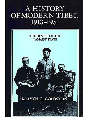 A History of Modern Tibet, 1913-1951 (The Demise Of The Lamaist State)
