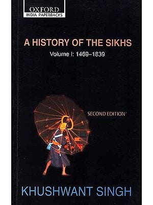 A History of The Sikhs: Volume I: 1469-1839 (Second Edition)
