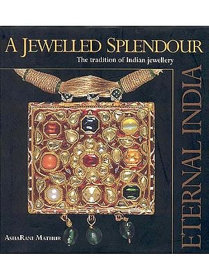 A Jewelled Splendour: The Tradition of Indian Jewellery