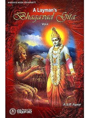 A Layman's Bhagavad Gita: Volume I