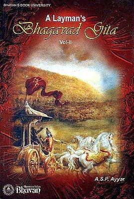 A Layman's Bhagavad Gita: Volume II