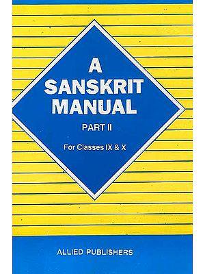 A Sanskrit Manual Part-II For Classes IX-X