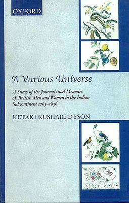 A Various Universe (A Study of the Journals and Memoirs of British Men and Women in the Indian Subcontinent 1765-1856)