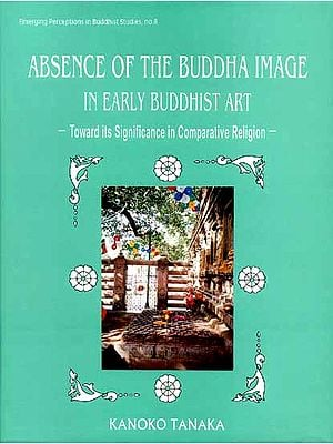 ABSENCE OF THE BUDDHA IMAGE IN EARLY BUDDHIST ART (Toward its Significance in Comparative Religion)