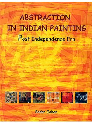 Abstraction in Indian Painting  (Post Independence Era)