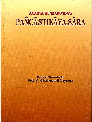 Acarya Kundakunda's Pancastikaya-Sara (The Building of the Cosmos) Prakrit Text, Sanskrit Caya, English Commentary etc. along with Philosophical and Historical Introduction by Prof. A. Chakravarti Nayanar