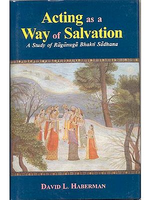 Acting as a Way of Salvation (A Study of Raganuga Bhakti Sadhana)