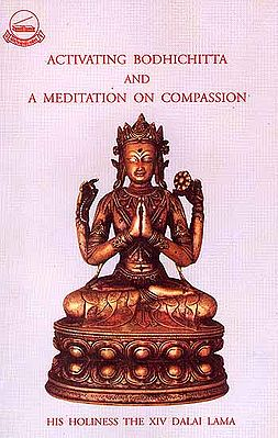 Activating Bodhichitta and A Meditation on Compassion by His Holiness The XIV Dalai Lama