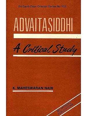 Advaitasiddhi of Madhusudan Saraswati: A Critical Study (An Old Book)