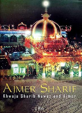 Ajmer Sharif (Khwaja Gharib Nawaz and Ajmer)