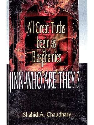 All Great Truths begin as Blasphemies: JINN-WHO ARE THEY?