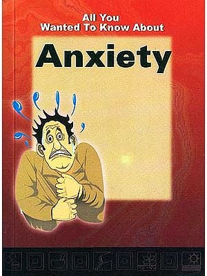 All You Wanted To Know About Anxiety