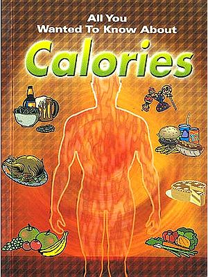 All You Wanted To Know About Calories