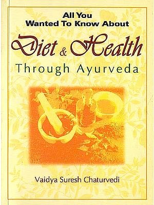 All You Wanted To Know About Diet and Health Through Ayurveda