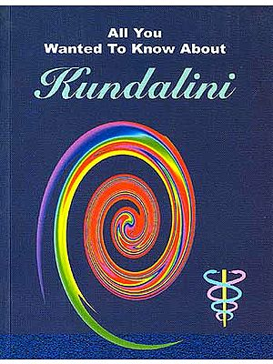 All You Wanted To Know About Kundalini