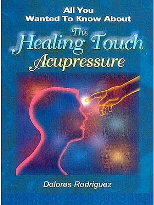 All You Wanted To Know About The Healing Touch Acupressure
