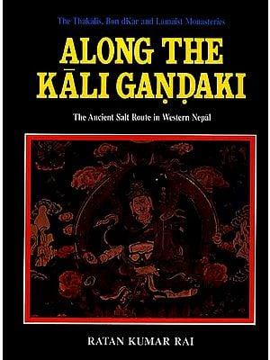 Along the Kali Gandaki: The Ancient Salt Route in Western Nepal (The Thakalis, Bon dKar and Lamaist Monasteries)