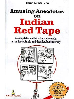 Amusing Anecdotes on Indian Red Tape (A compilation of hilarious moments in the inscrutable and dreaded bureaucracy)