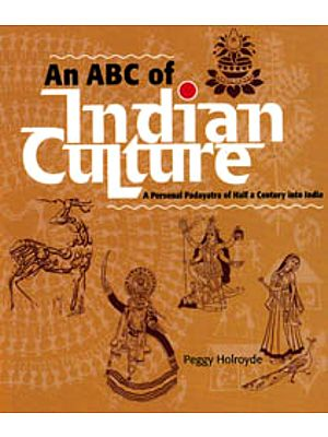 An ABC of Indian Culture – A Personal Padayatra of Half a Century into India