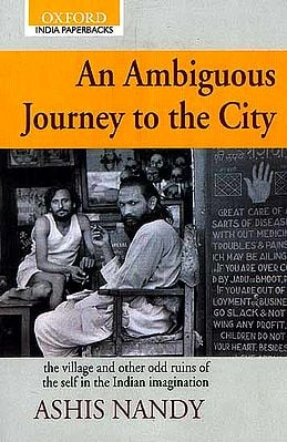 An Ambiguous Journey To The City: The Village and Other Odd Ruins of the Self In the Indian Imagination