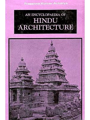 An Encyclopaedia Of Hindu Architecture (Manasara Series: Vol. VII)