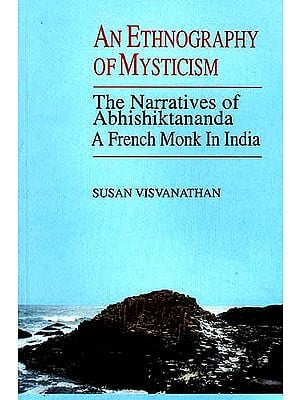 AN ETHNOGRAPHY OF MYSTICISM: The Narratives of Abhishiktananda, A French Monk In India