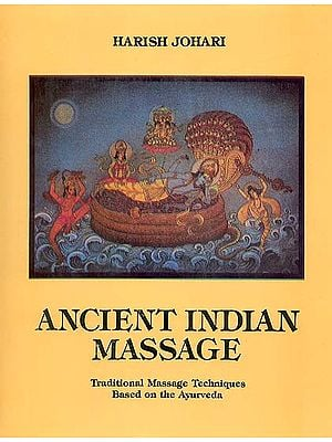 Ancient Indian Massage (Traditional Massage Techniques Based on the Ayurveda)