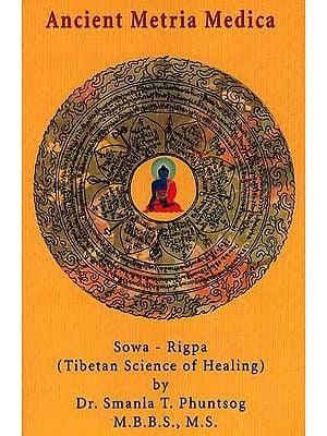 Ancient Metria Medica: Sowa - Rigpa (Tibetan Science of Healing)