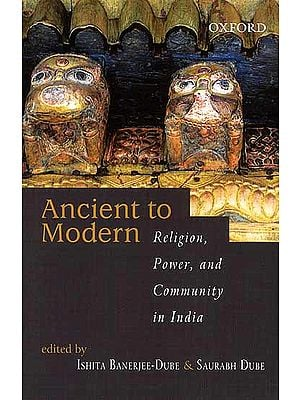 Ancient to Modern (Religion, Power and Community in India)